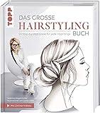 Das große Hairstyling-Buch: Alle Grundtechniken und 50...