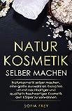 Naturkosmetik selber machen: Naturkosmetik selber machen,...
